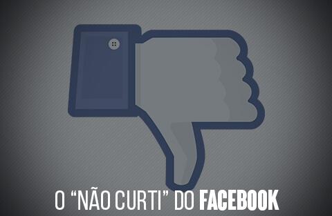 """O """"Não Curti"""" do Facebook não é o que você pensa!"""