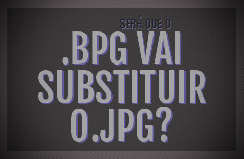 O BPG vai substituir o JPG?