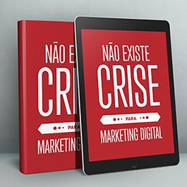 Ebook Gratuito: Não existe crise para o Marketing Digital