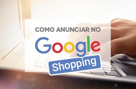 Como anunciar no Google Shopping?
