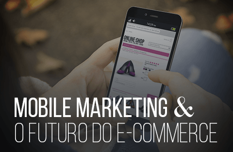 Mobile marketing para e-commerce: saiba por que é tão importante!