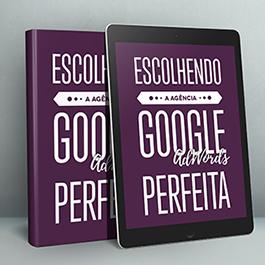[e-book gratuito] Escolhendo a Agência Google AdWords Perfeita!