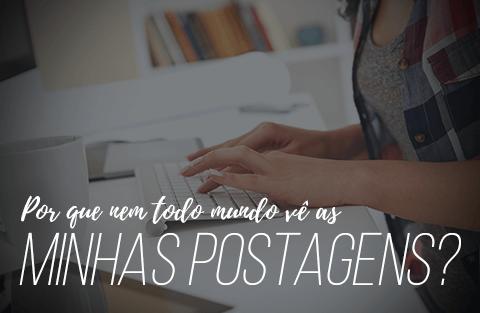 Por que nem todo mundo vê as minhas postagens?