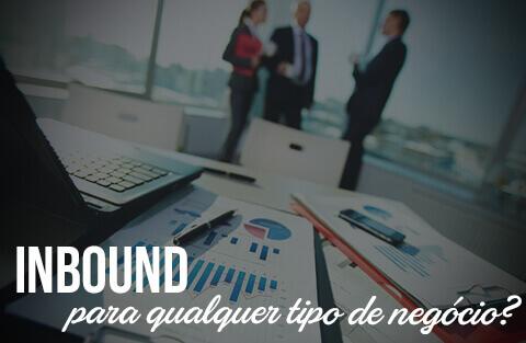 Inbound Marketing funciona para qualquer tipo de negócio?
