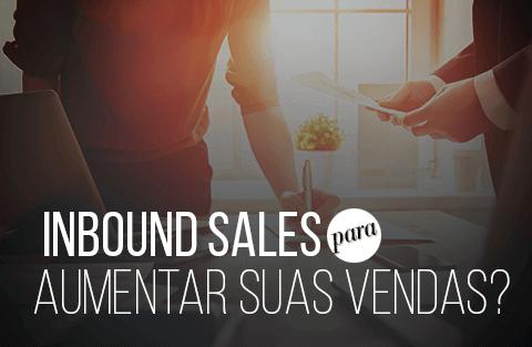 Inbound Sales para Aumentar suas Vendas!